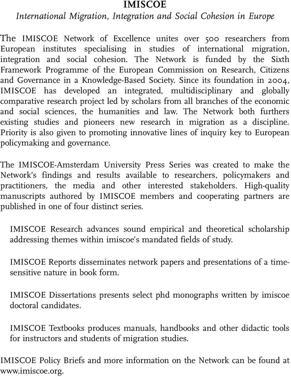 The Network is funded by the Sixth Framework Programme of the European Commission on Research, Citizens and Governance in a Knowledge-Based Society.