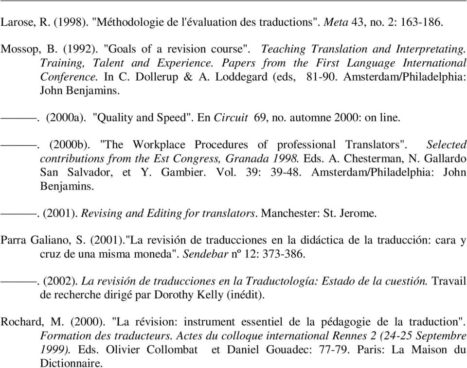 """Quality and Speed"". En Circuit 69, no. automne 2000: on line.. (2000b). ""The Workplace Procedures of professional Translators"". Selected contributions from the Est Congress, Granada 1998. Eds. A."