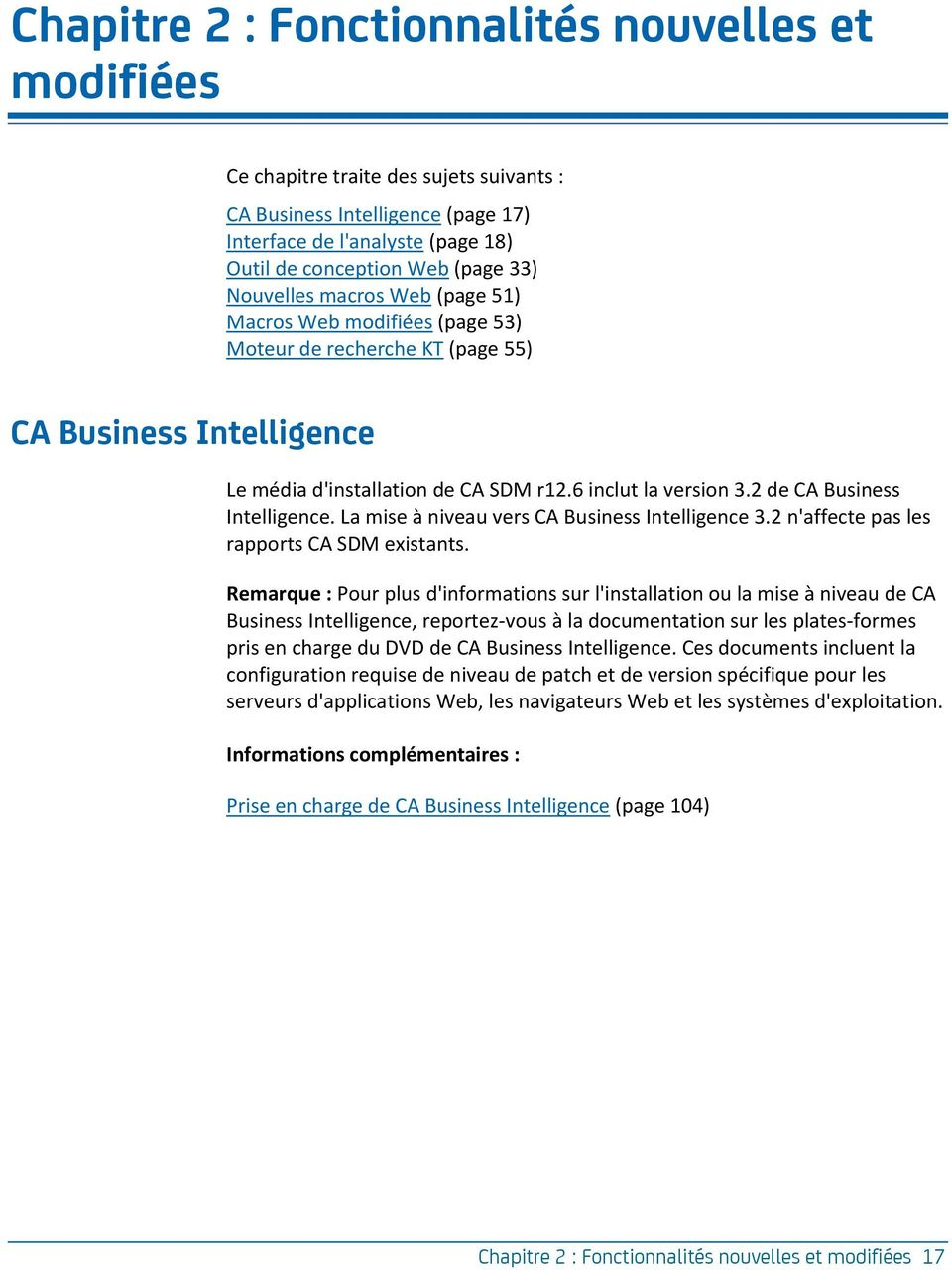 2 de CA Business Intelligence. La mise à niveau vers CA Business Intelligence 3.2 n'affecte pas les rapports CA SDM existants.