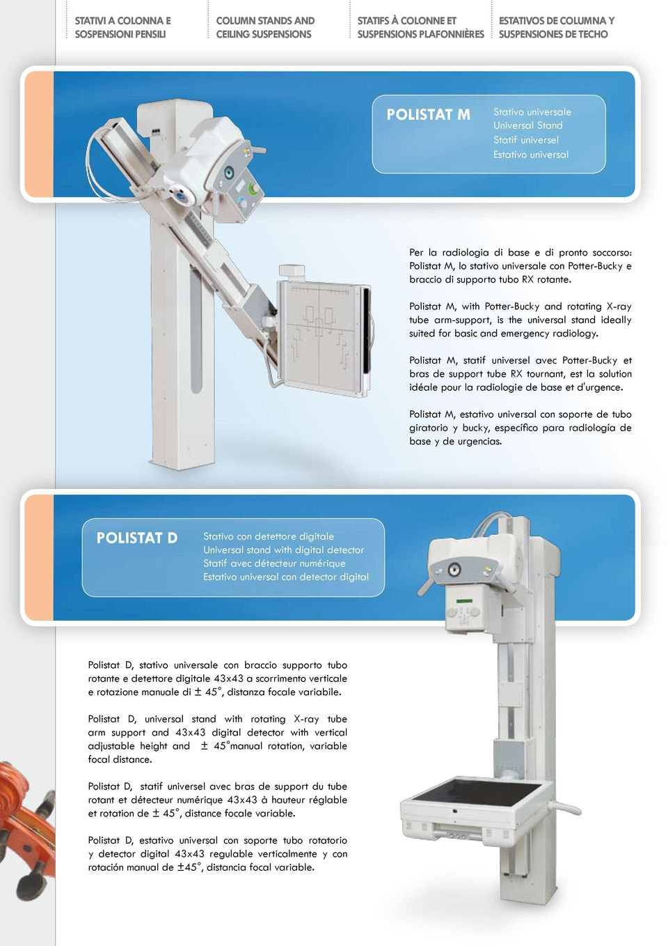 Polistat M, with Potter-Bucky and rotating X-ray tube arm-support, is the universal stand ideally suited for basic and emergency radiology.