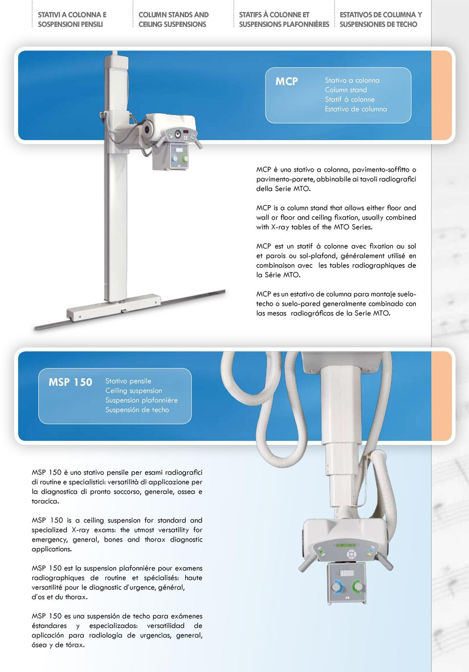 MCP is a column stand that allows either floor and wall or floor and ceiling fixation, usually combined with X-ray tables of the MTO Series.