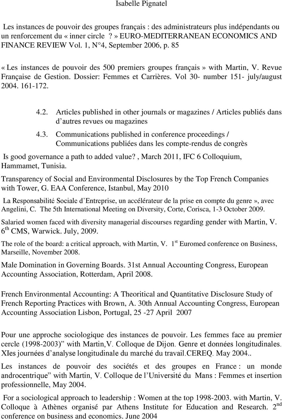 Vol 30- number 151- july/august 2004. 161-172. 4.2. Articles published in other journals or magazines / Articles publiés dans d autres revues ou magazines 4.3. Communications published in conference proceedings / Communications publiées dans les compte-rendus de congrès Is good governance a path to added value?