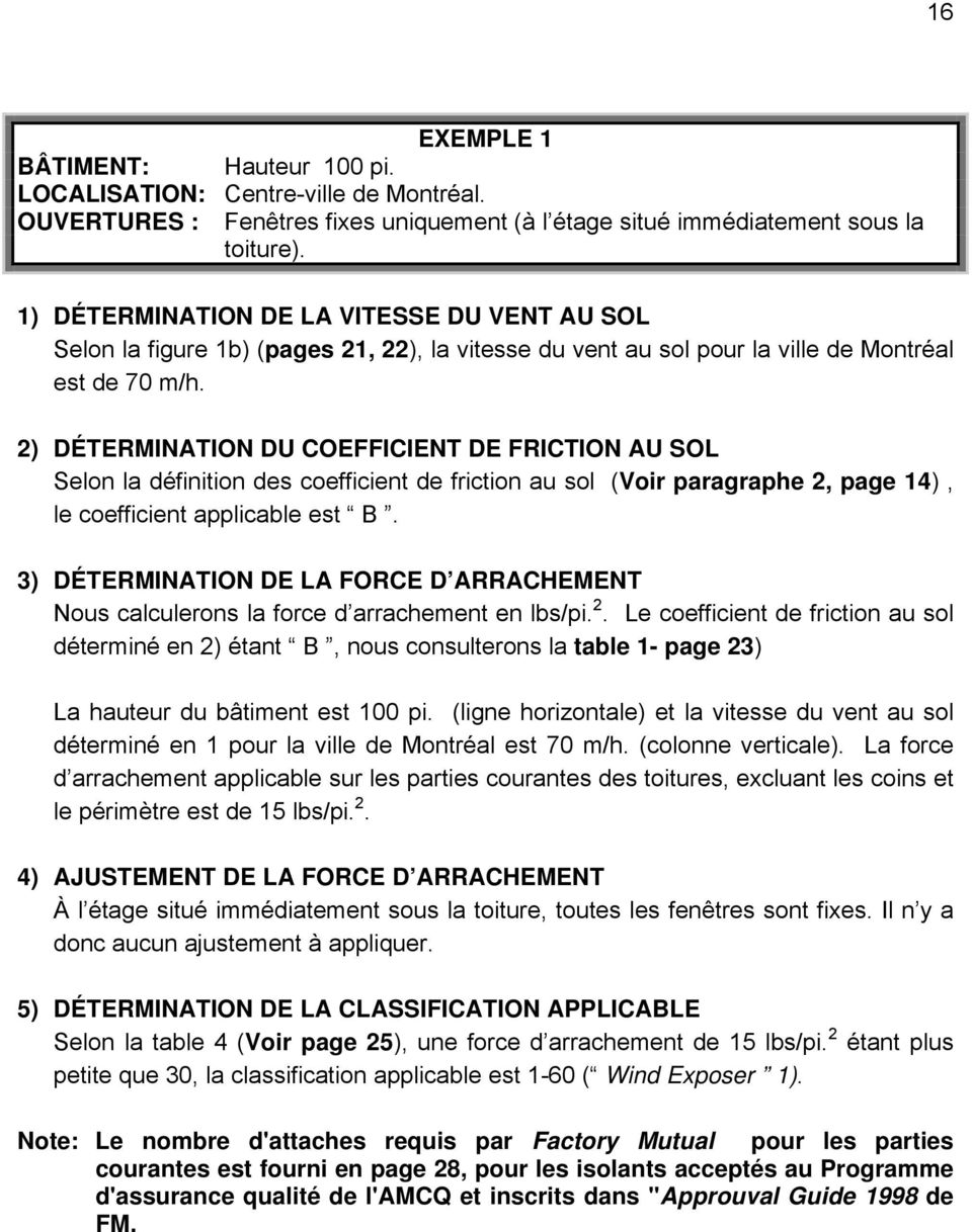 2) DÉTERMINATION DU COEFFICIENT DE FRICTION AU SOL Selon la définition des coefficient de friction au sol (Voir paragraphe 2, page 4), le coefficient applicable est B.