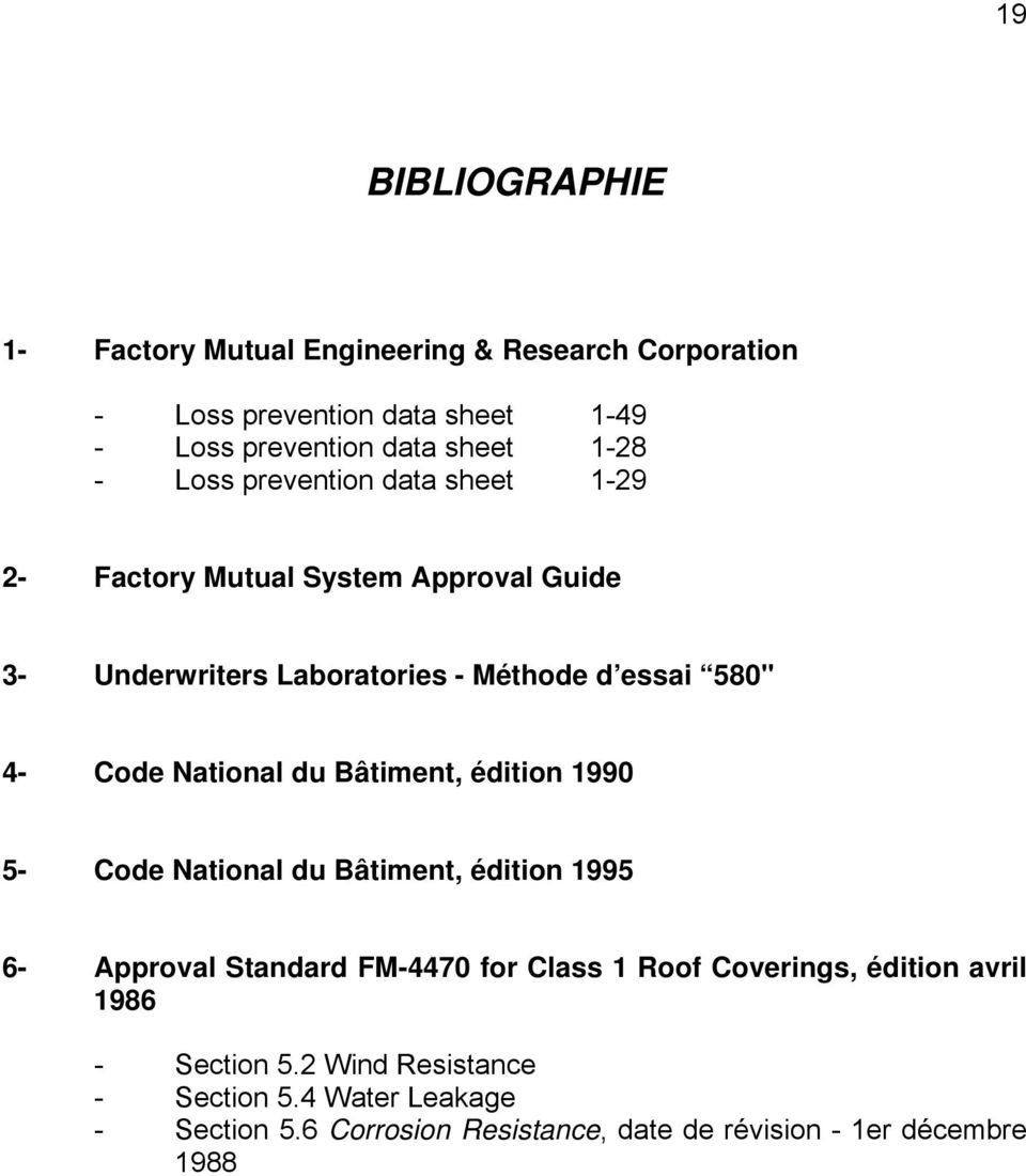 National du Bâtiment, édition 990 5- Code National du Bâtiment, édition 995 6- Approval Standard FM-4470 for Class Roof Coverings,