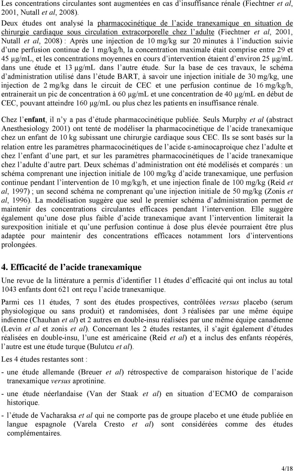 Après une injection de 10 mg/kg sur 20 minutes à l induction suivie d une perfusion continue de 1 mg/kg/h, la concentration maximale était comprise entre 29 et 45 µg/ml, et les concentrations