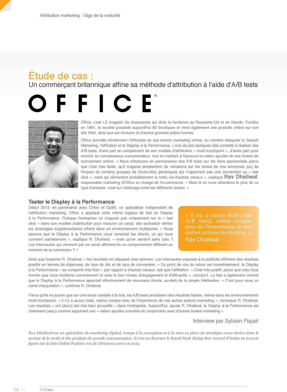 Office surveille étroitement l'efficacité de ses leviers marketing online, au nombre desquels le Search Marketing, l'affiliation et le Display à la Performance.