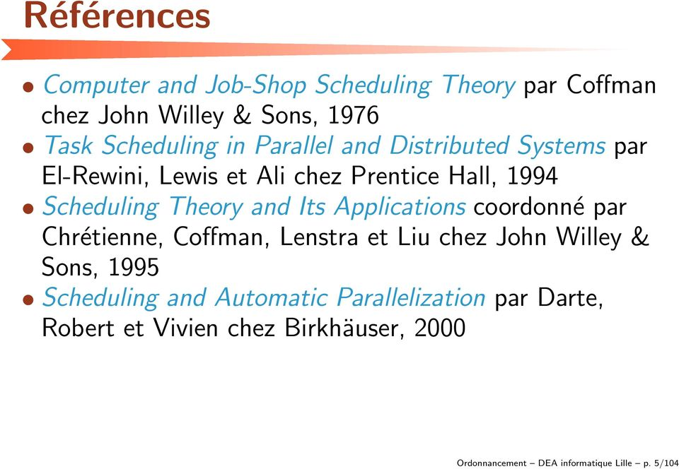 Applications coordonné par Chrétienne, Coffman, Lenstra et Liu chez John Willey & Sons, 1995 Scheduling and