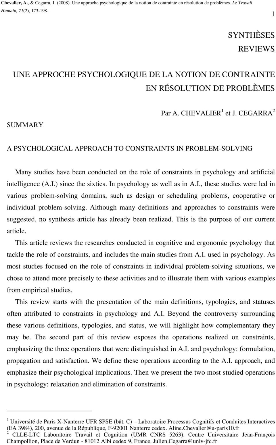 CEGARRA 2 A PSYCHOLOGICAL APPROACH TO CONSTRAINTS IN PROBLEM-SOLVING Many studies have been conducted on the role of constraints in psychology and artificial intelligence (A.I.) since the sixties.