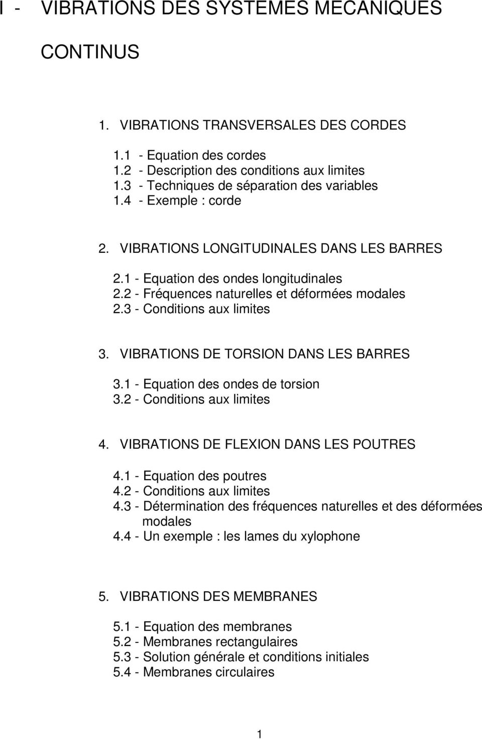 VIBRATIONS DE TORSION DANS LES BARRES 3. - Equatio ds ods d torsio 3. - Coditios au imits. VIBRATIONS DE FLEXION DANS LES POUTRES. - Equatio ds outrs. - Coditios au imits.3 - Détrmiatio ds fréqus aturs t ds déformés modas.
