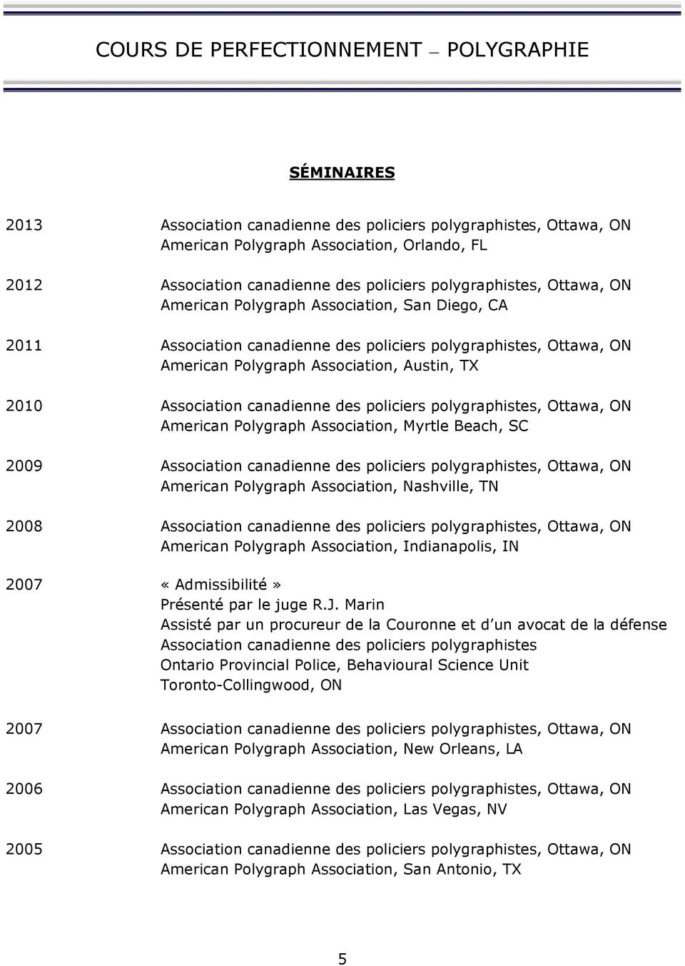 Association canadienne des policiers polygraphistes, Ottawa, ON American Polygraph Association, Myrtle Beach, SC 2009 Association canadienne des policiers polygraphistes, Ottawa, ON American