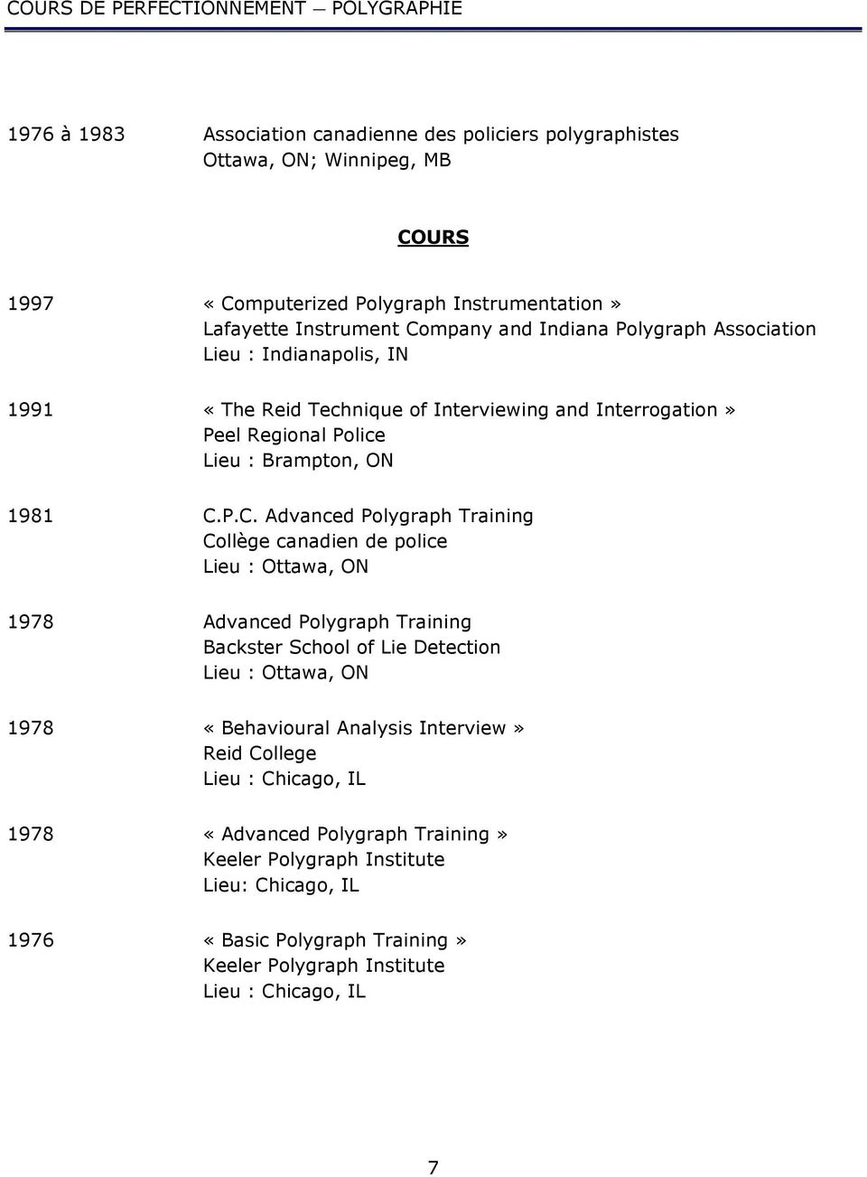 mpany and Indiana Polygraph Association Lieu : Indianapolis, IN 1991 â The Reid Technique of Interviewing and Interrogation ä Peel Regional Police Lieu : Brampton, ON 1981 C.