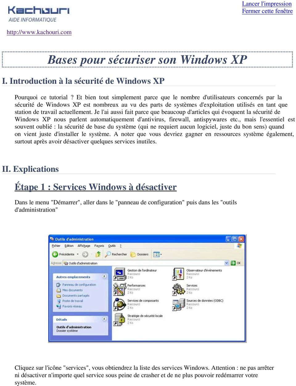 actuellement. Je l'ai aussi fait parce que beaucoup d'articles qui évoquent la sécurité de Windows XP nous parlent automatiquement d'antivirus, firewall, antispywares etc.