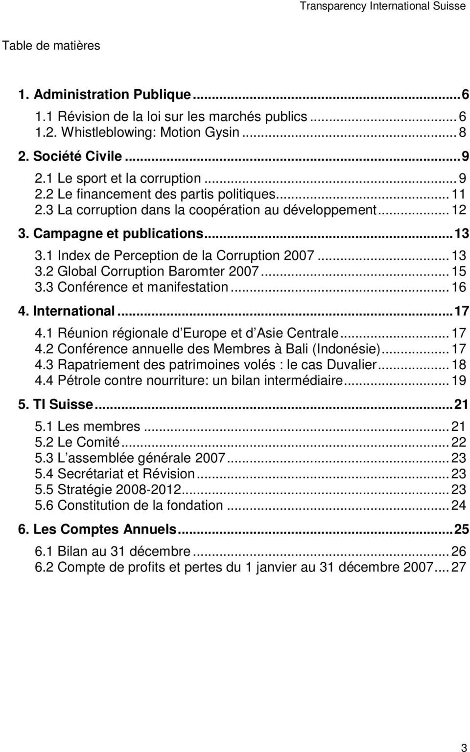 1 Index de Perception de la Corruption 2007... 13 3.2 Global Corruption Baromter 2007... 15 3.3 Conférence et manifestation... 16 4. International...17 4.