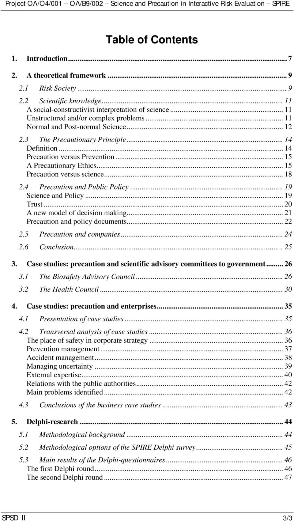 .. 15 Precaution versus science... 18 2.4 Precaution and Public Policy... 19 Science and Policy... 19 Trust... 20 A new model of decision making... 21 Precaution and policy documents... 22 2.