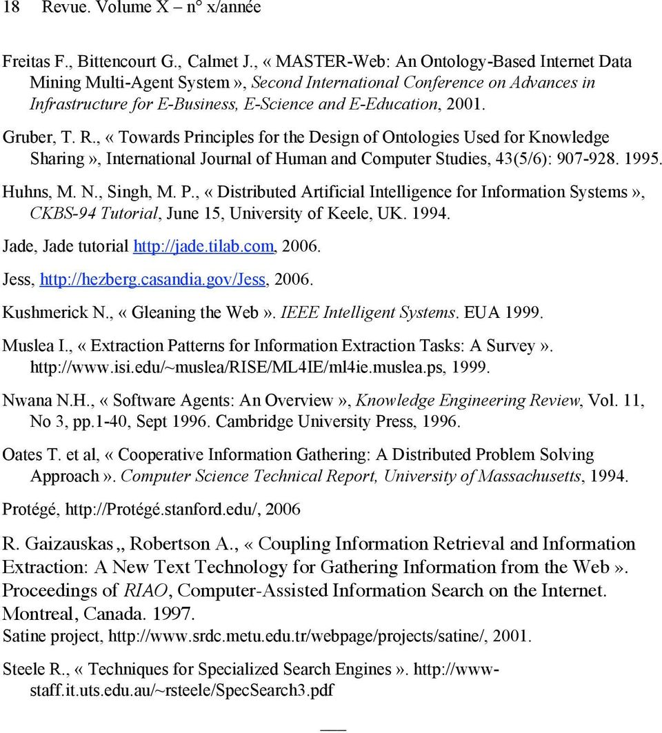 , «Towards Principles for the Design of Ontologies Used for Knowledge Sharing», International Journal of Human and Computer Studies, 43(5/6): 907-928. 1995. Huhns, M. N., Singh, M. P., «Distributed Artificial Intelligence for Information Systems», CKBS-94 Tutorial, June 15, University of Keele, UK.