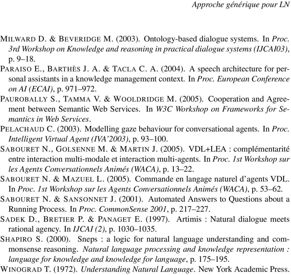 , TAMMA V. & WOOLDRIDGE M. (2005). Cooperation and Agreement between Semantic Web Services. In W3C Workshop on Frameworks for Semantics in Web Services. PELACHAUD C. (2003).