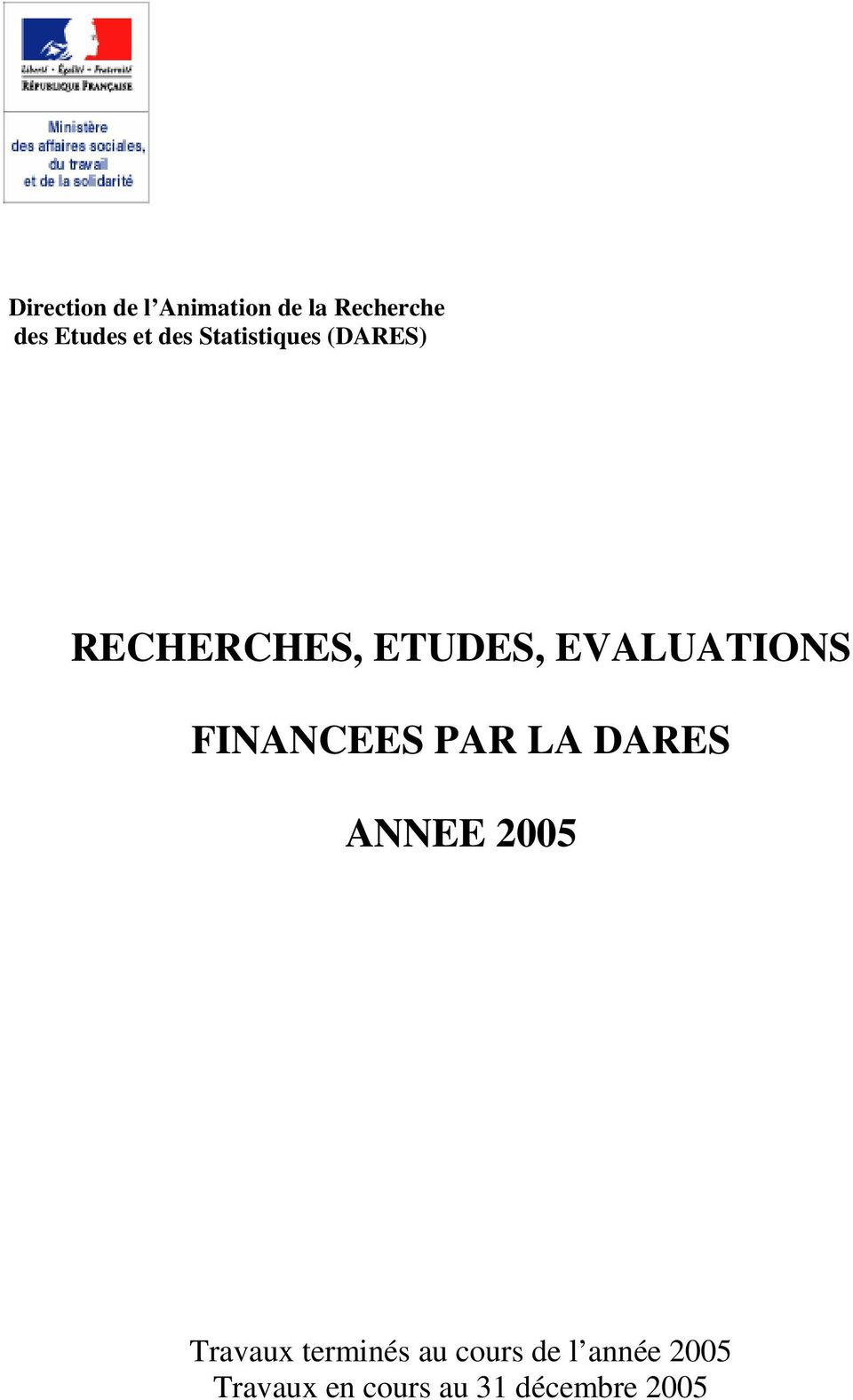EVALUATIONS FINANCEES PAR LA DARES ANNEE 2005 Travaux