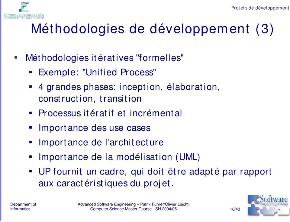 Processus itératif et incrémental Importance des use cases Importance de l'architecture Importance de