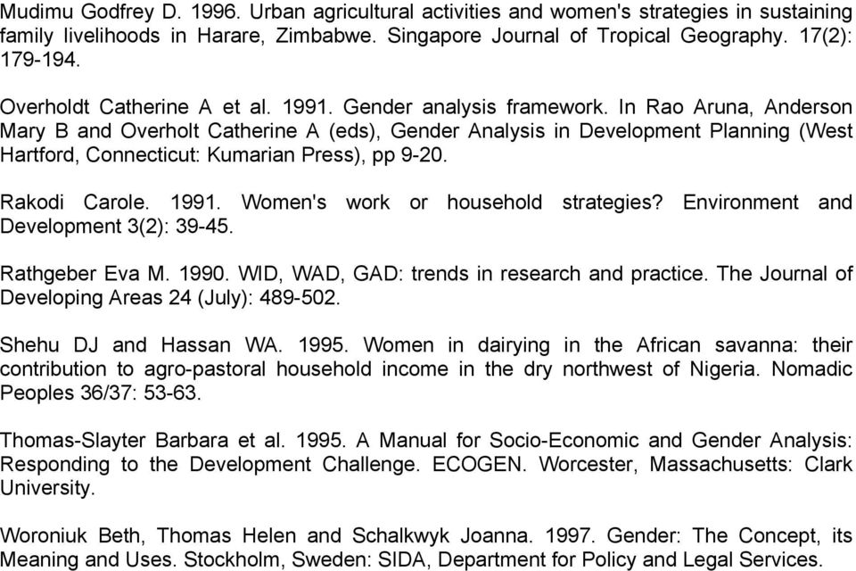 In Rao Aruna, Anderson Mary B and Overholt Catherine A (eds), Gender Analysis in Development Planning (West Hartford, Connecticut: Kumarian Press), pp 9-20. Rakodi Carole. 1991.