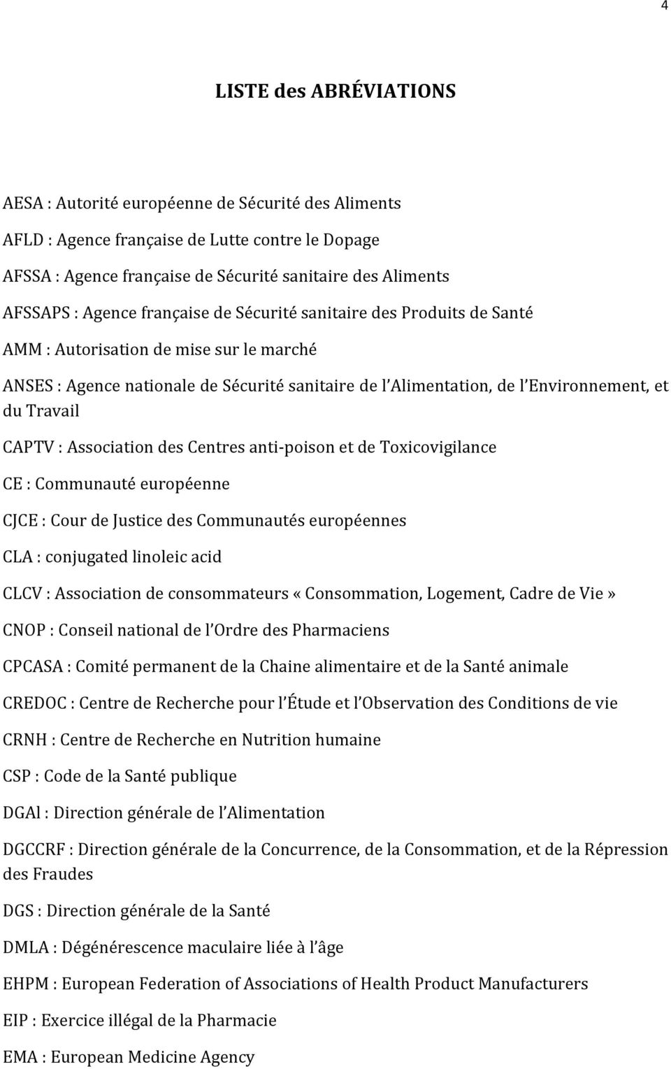 CAPTV:AssociationdesCentresanti poisonetdetoxicovigilance CE:Communautéeuropéenne CJCE:CourdeJusticedesCommunautéseuropéennes CLA:conjugatedlinoleicacid