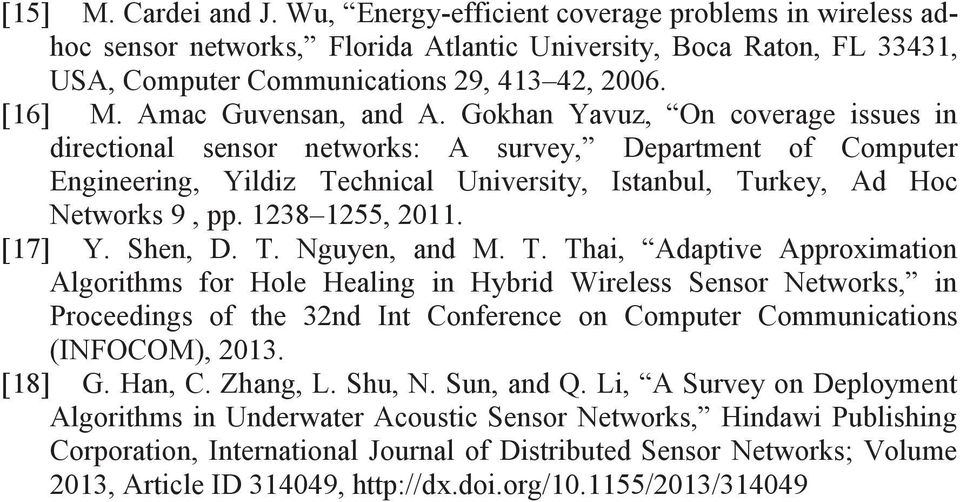 Gokhan Yavuz, On coverage issues in directional sensor networks: A survey, Department of Computer Engineering, Yildiz Technical University, Istanbul, Turkey, Ad Hoc Networks 9, pp. 1238 1255, 2011.