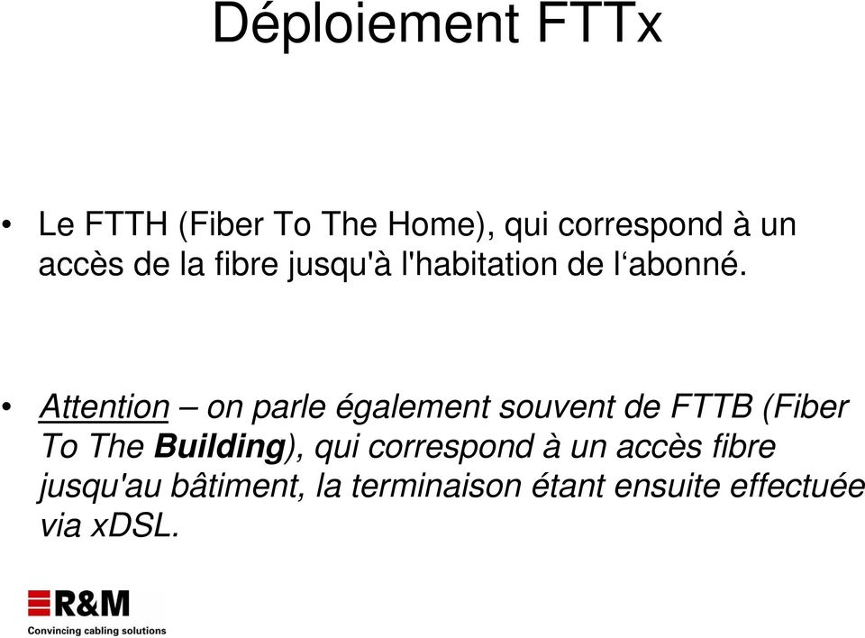Attention on parle également souvent de FTTB (Fiber To The Building),