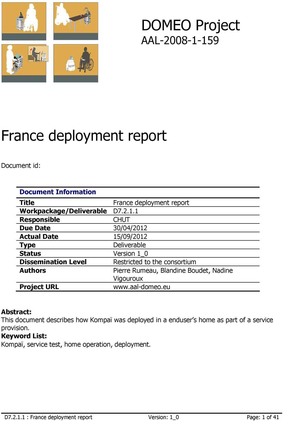 30/04/2012 Actual Date 15/09/2012 Type Deliverable Status Version 1_0 Dissemination Level Restricted to the consortium Authors Pierre Rumeau, Blandine