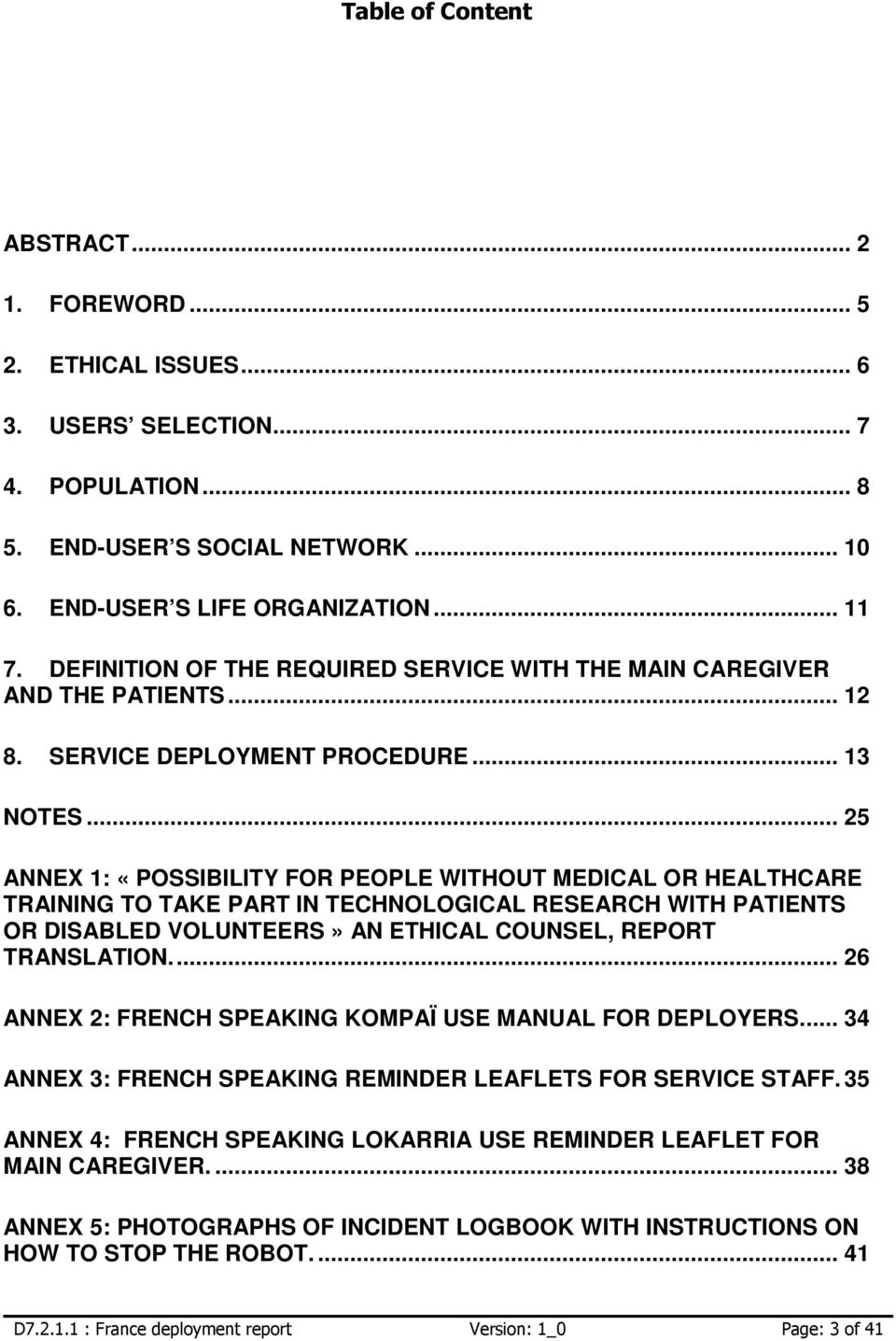 .. 25 ANNEX 1: «POSSIBILITY FOR PEOPLE WITHOUT MEDICAL OR HEALTHCARE TRAINING TO TAKE PART IN TECHNOLOGICAL RESEARCH WITH PATIENTS OR DISABLED VOLUNTEERS» AN ETHICAL COUNSEL, REPORT TRANSLATION.
