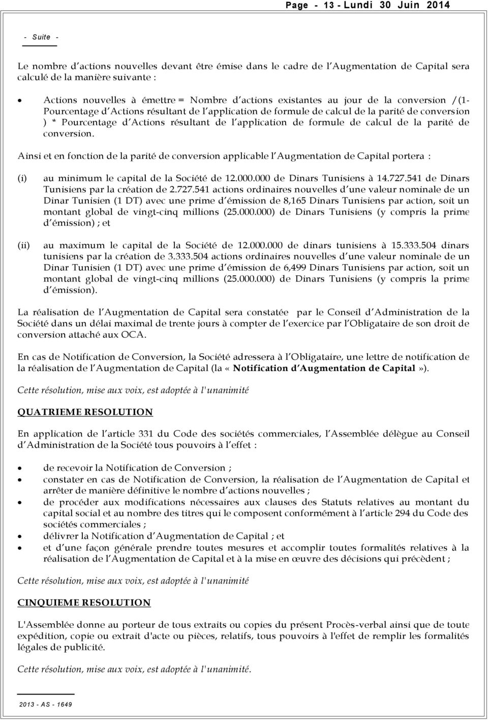 de formule de calcul de la parité de conversion. Ainsi et en fonction de la parité de conversion applicable l Augmentation de Capital portera : (i) (ii) au minimum le capital de la Société de 12.000.