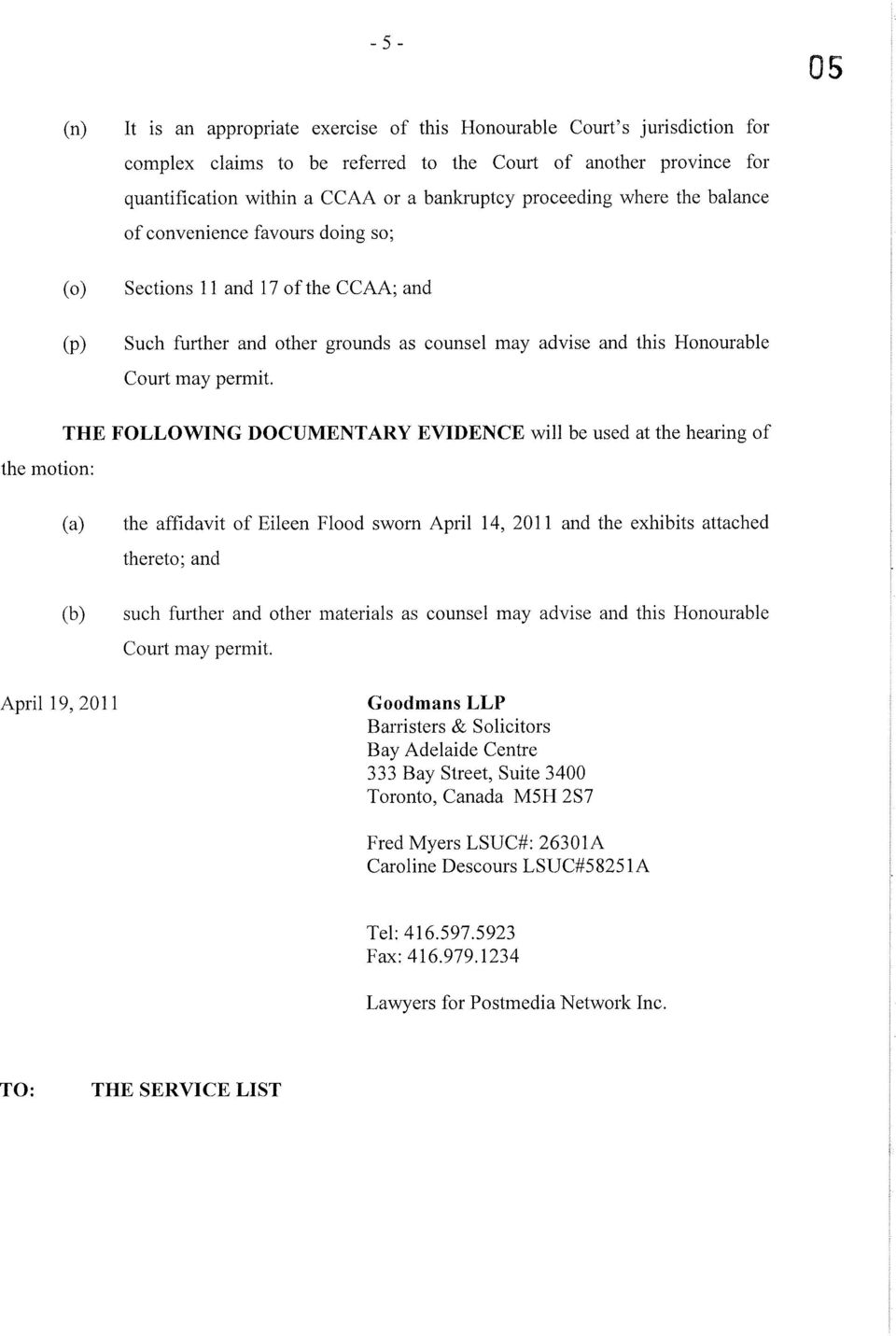 THE FOLLOWNG DOCVMENTARY EVDENCE will be used at the hearing of the motion: (a) the affidavit of Eileen Flood sworn April 14, 2011 and the exhibits attached thereto; and (b) such further and other