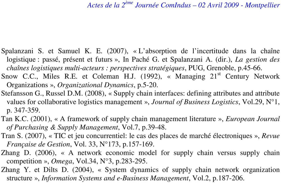(1992), «Managing 21 st Century Network Organizations», Organizational Dynamics, p.5-20. Stefansson G., Russel D.M. (2008), «Supply chain interfaces: defining attributes and attribute values for collaborative logistics management», Journal of Business Logistics, Vol.