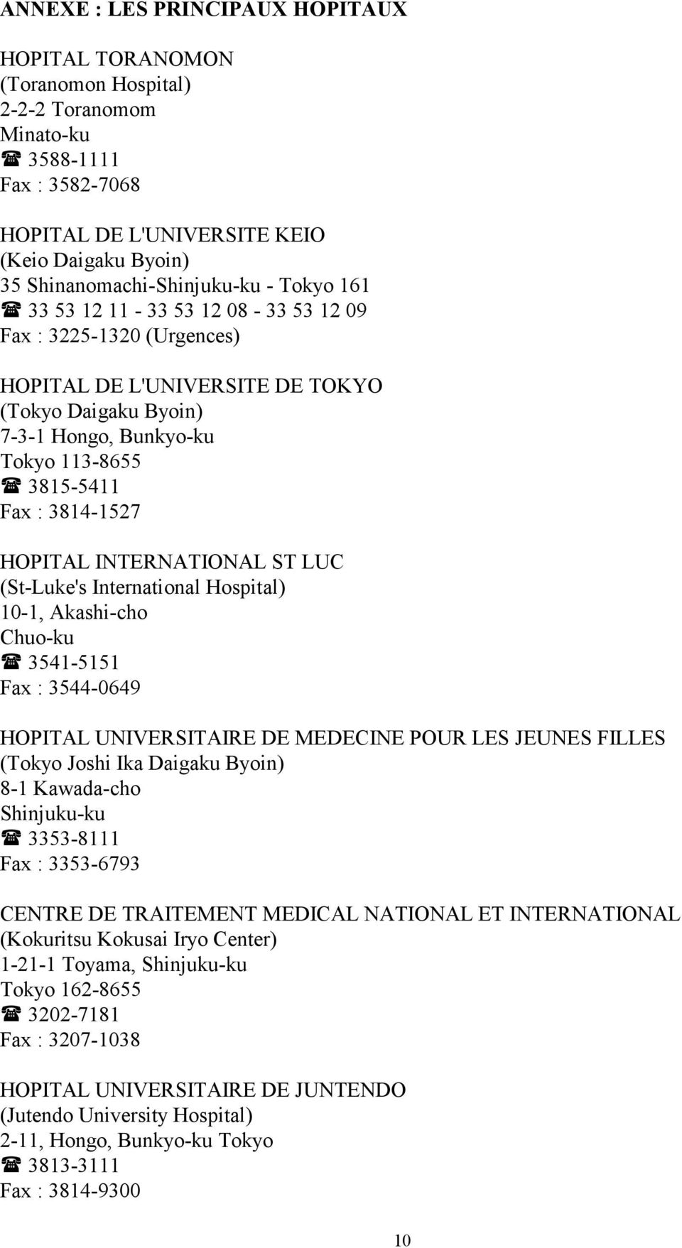 3815-5411 Fax : 3814-1527 HOPITAL INTERNATIONAL ST LUC (St-Luke's International Hospital) 10-1, Akashi-cho Chuo-ku 3541-5151 Fax : 3544-0649 HOPITAL UNIVERSITAIRE DE MEDECINE POUR LES JEUNES FILLES