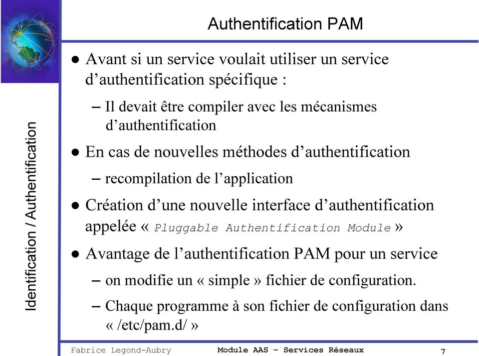 Création d une nouvelle interface d authentification appelée «Pluggable Authentification Module» Avantage de l authentification PAM pour un