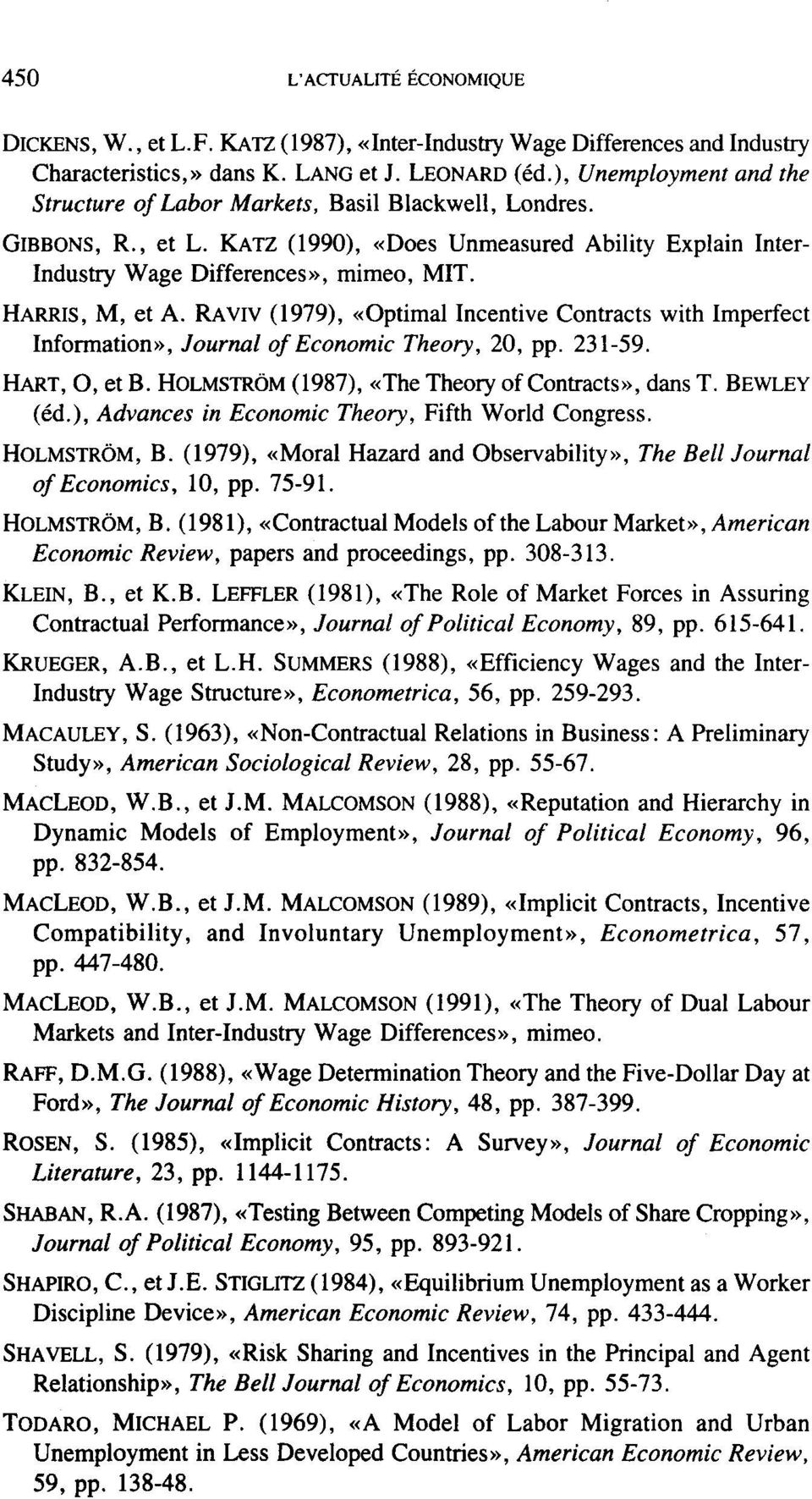 HARRlS, M, et A. RAViV (1979), «Optimal Incentive Contracts with Imperfect Information», Journal of Economie Theory, 20, pp. 231-59. HART, O, et B. HOLMSTRÔM (1987), «The Theory of Contracts», dans T.