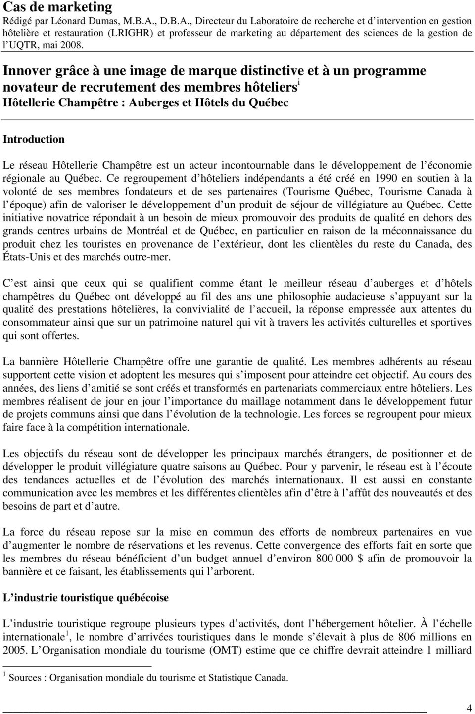 , Directeur du Laboratoire de recherche et d intervention en gestion hôtelière et restauration (LRIGHR) et professeur de marketing au département des sciences de la gestion de l UQTR, mai 2008.