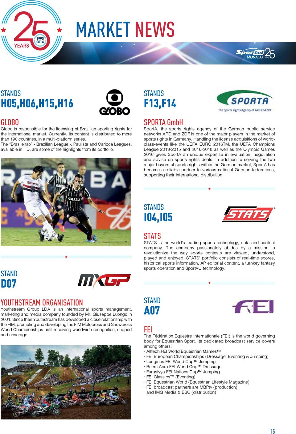 The Brasileirão - Brazilian League -, Paulista and Carioca Leagues, available in HD, are some of the highlights from its portfolio.