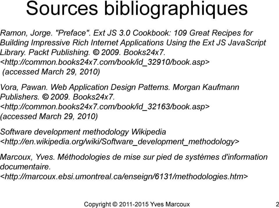 2009. Books24x7. <http://common.books24x7.com/book/id_32163/book.asp> (accessed March 29, 2010) Software development methodology Wikipedia <http://en.wikipedia.