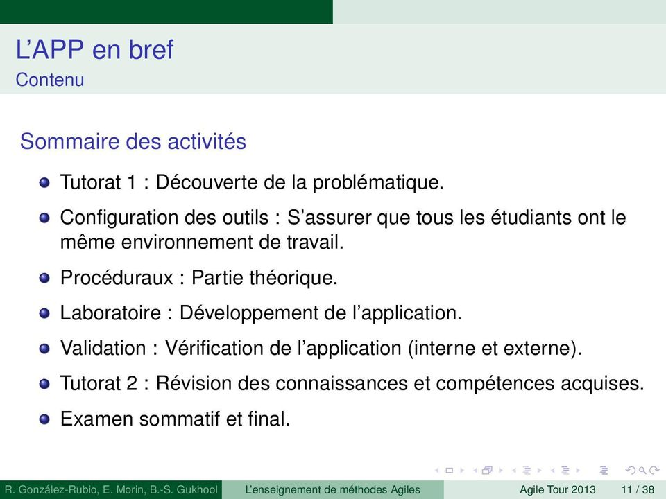Laboratoire : Développement de l application. Validation : Vérification de l application (interne et externe).