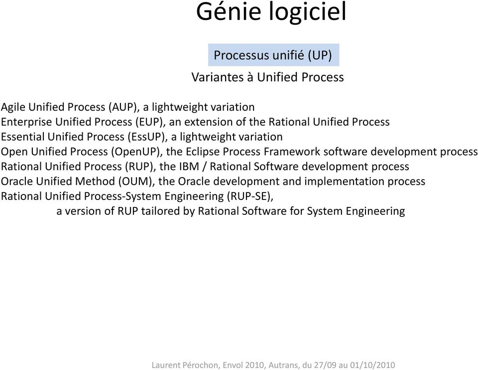 software development process Rational Unified Process (RUP), the IBM / Rational Software development process Oracle Unified Method (OUM), the Oracle