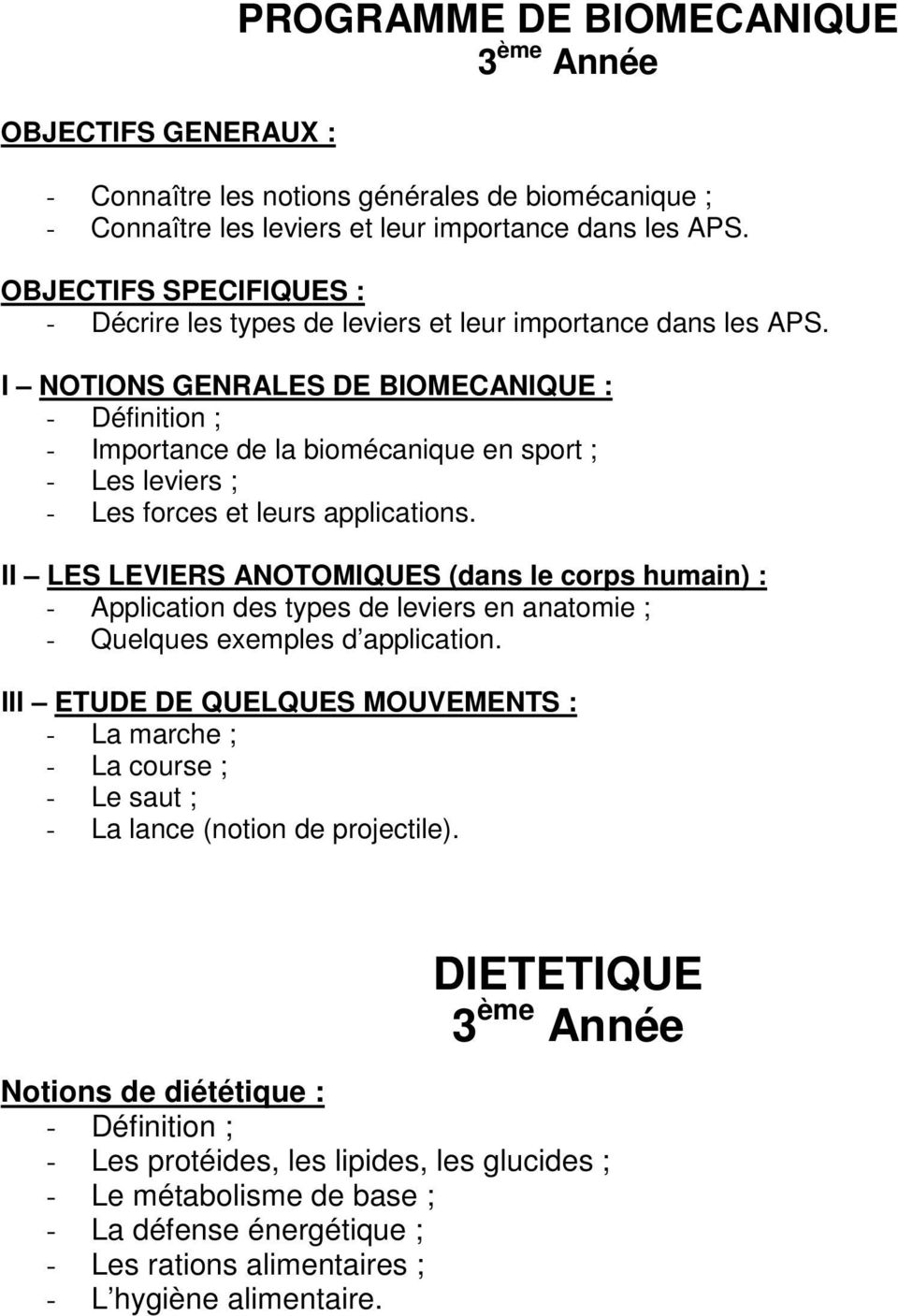 I NOTIONS GENRALES DE BIOMECANIQUE : - Définition ; - Importance de la biomécanique en sport ; - Les leviers ; - Les forces et leurs applications.