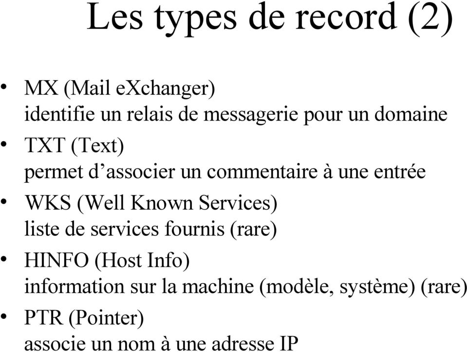 (Well Known Services) liste de services fournis (rare) HINFO (Host Info)