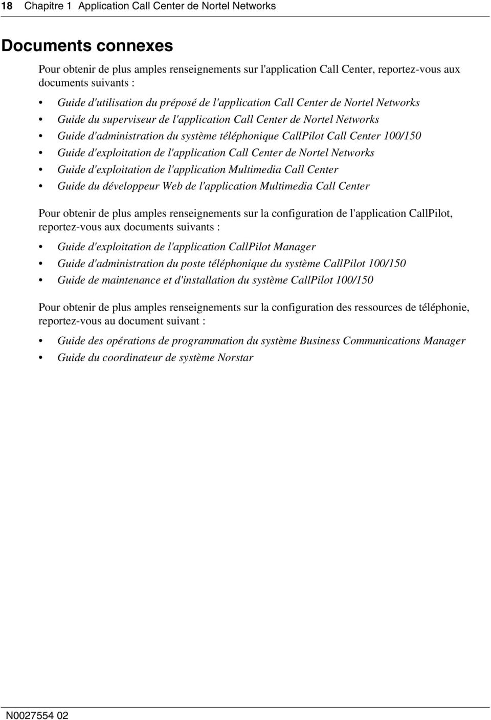 Call Center 100/150 Guide d'exploitation de l'application Call Center de Nortel Networks Guide d'exploitation de l'application Multimedia Call Center Guide du développeur Web de l'application