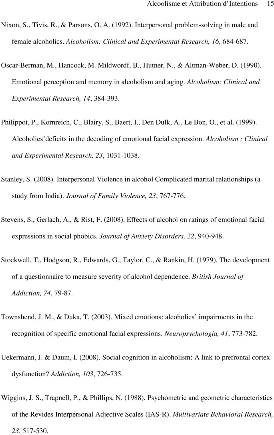 Emotional perception and memory in alcoholism and aging. Alcoholism: Clinical and Experimental Research, 14, 384-393. Philippot, P., Kornreich, C., Blairy, S., Baert, I., Den Dulk, A., Le Bon, O.