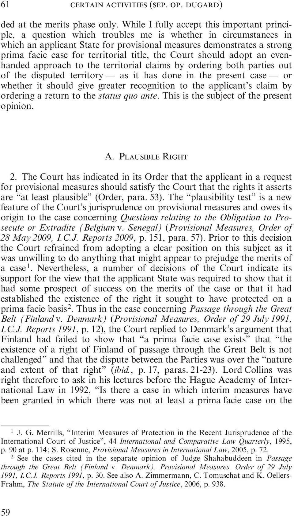 territorial title, the Court should adopt an evenhanded approach to the territorial claims by ordering both parties out of the disputed territory as it has done in the present case or whether it