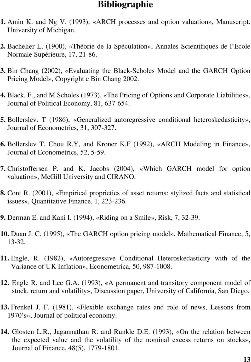 Bin Chang (00), «Evaluaing he Black-Scholes Model and he GARCH Opion Pricing Model», Copyrigh c Bin Chang 00. 4. Black, F., and M.