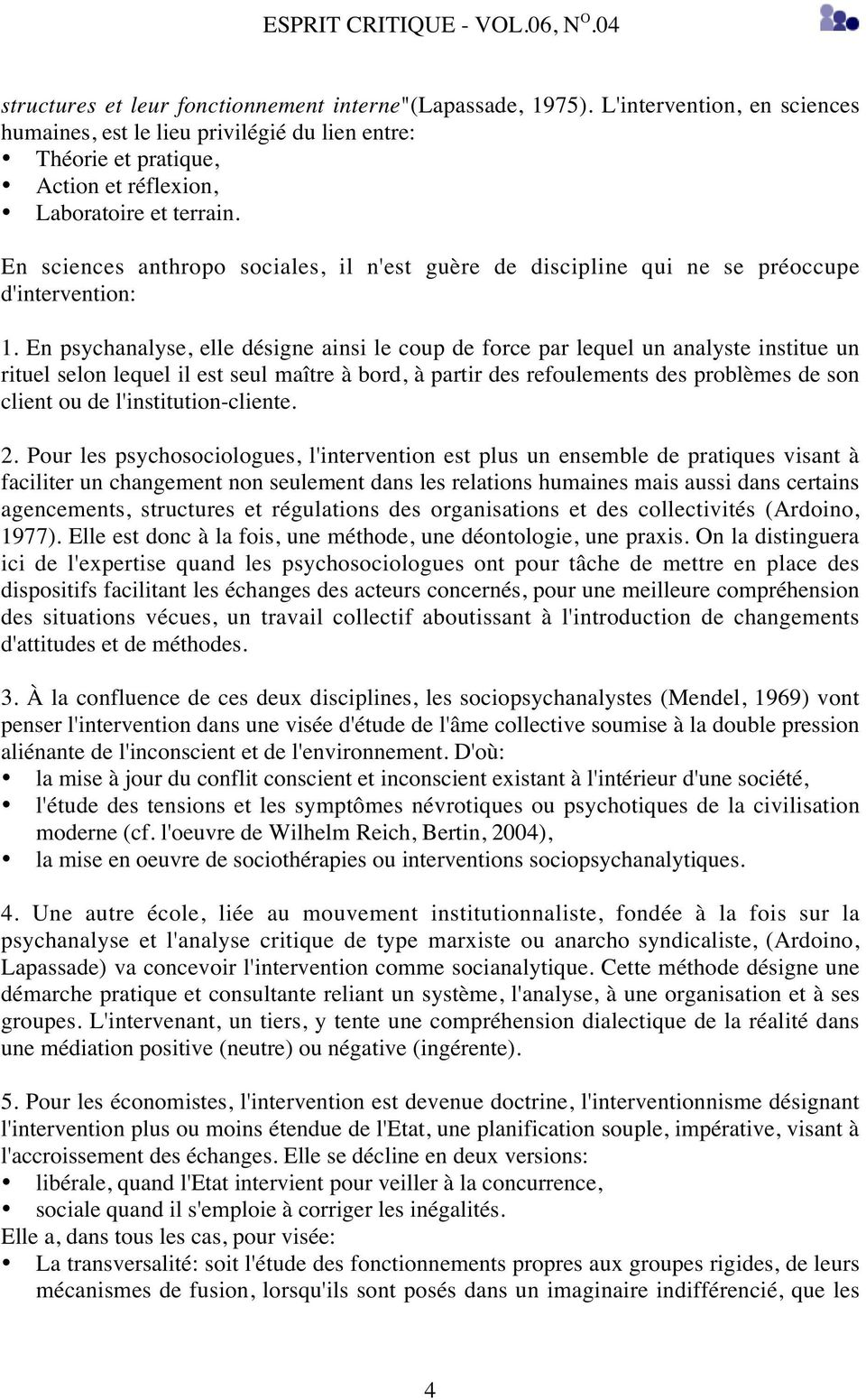 En sciences anthropo sociales, il n'est guère de discipline qui ne se préoccupe d'intervention: 1.