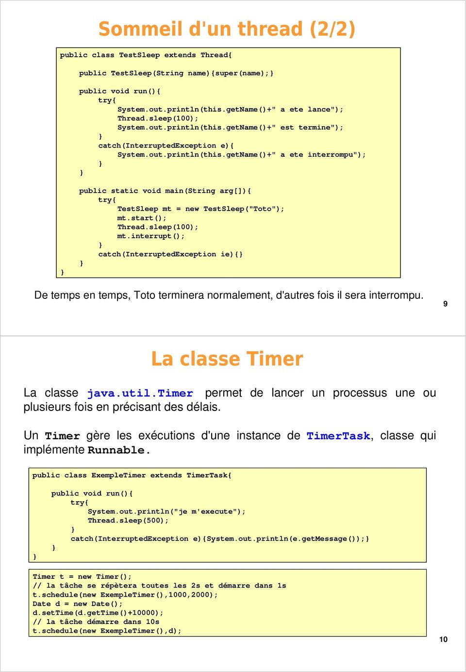 interrupt(); catch(interruptedexception ie){ De temps en temps, Toto terminera normalement, d'autres fois il sera interrompu. 9 La classe Timer La classe java.util.