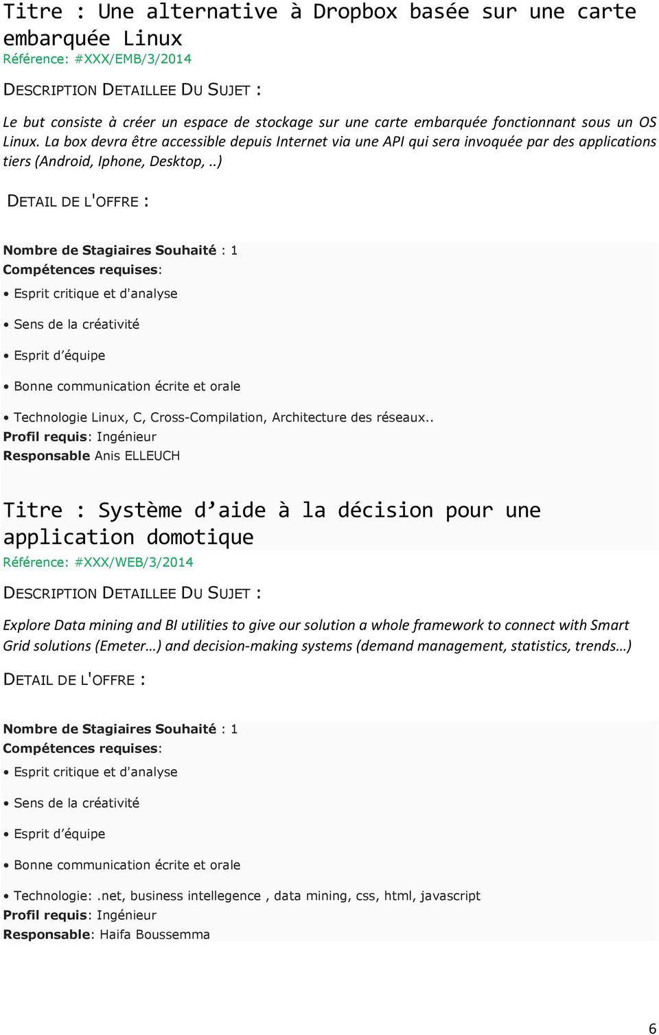 . Responsable Anis ELLEUCH Titre : Système d aide à la décision pour une application domotique Référence: #XXX/WEB/3/2014 Explore Data mining and BI utilities to give our solution a whole framework