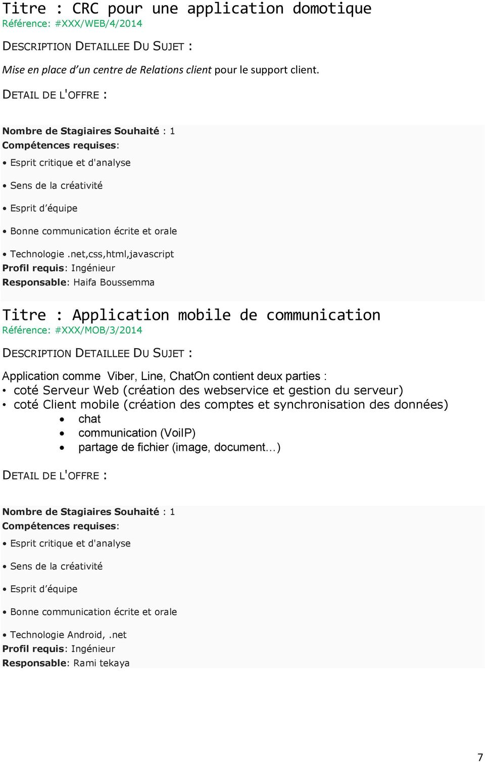 net,css,html,javascript Responsable: Haifa Boussemma Titre : Application mobile de communication Référence: #XXX/MOB/3/2014 Application comme