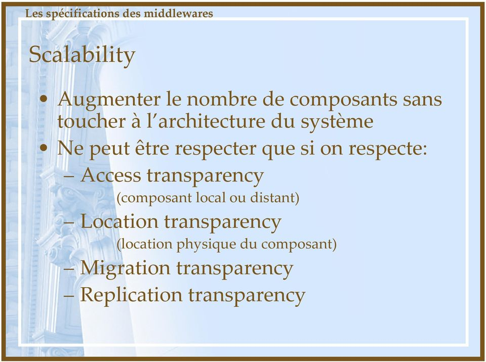 si on respecte: Access transparency (composant local ou distant) Location